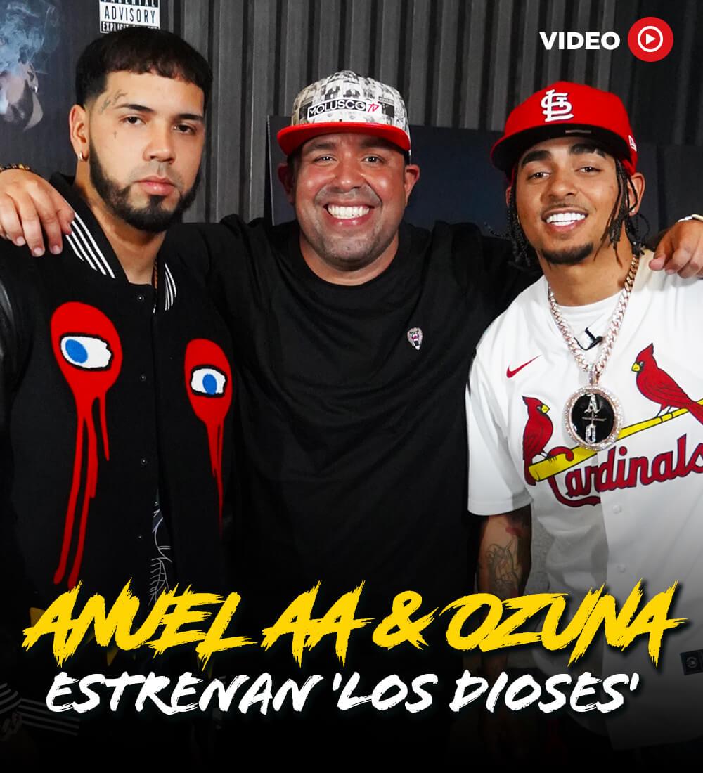 Anuel AA & Ozuna Estrenan 'Los Dioses'