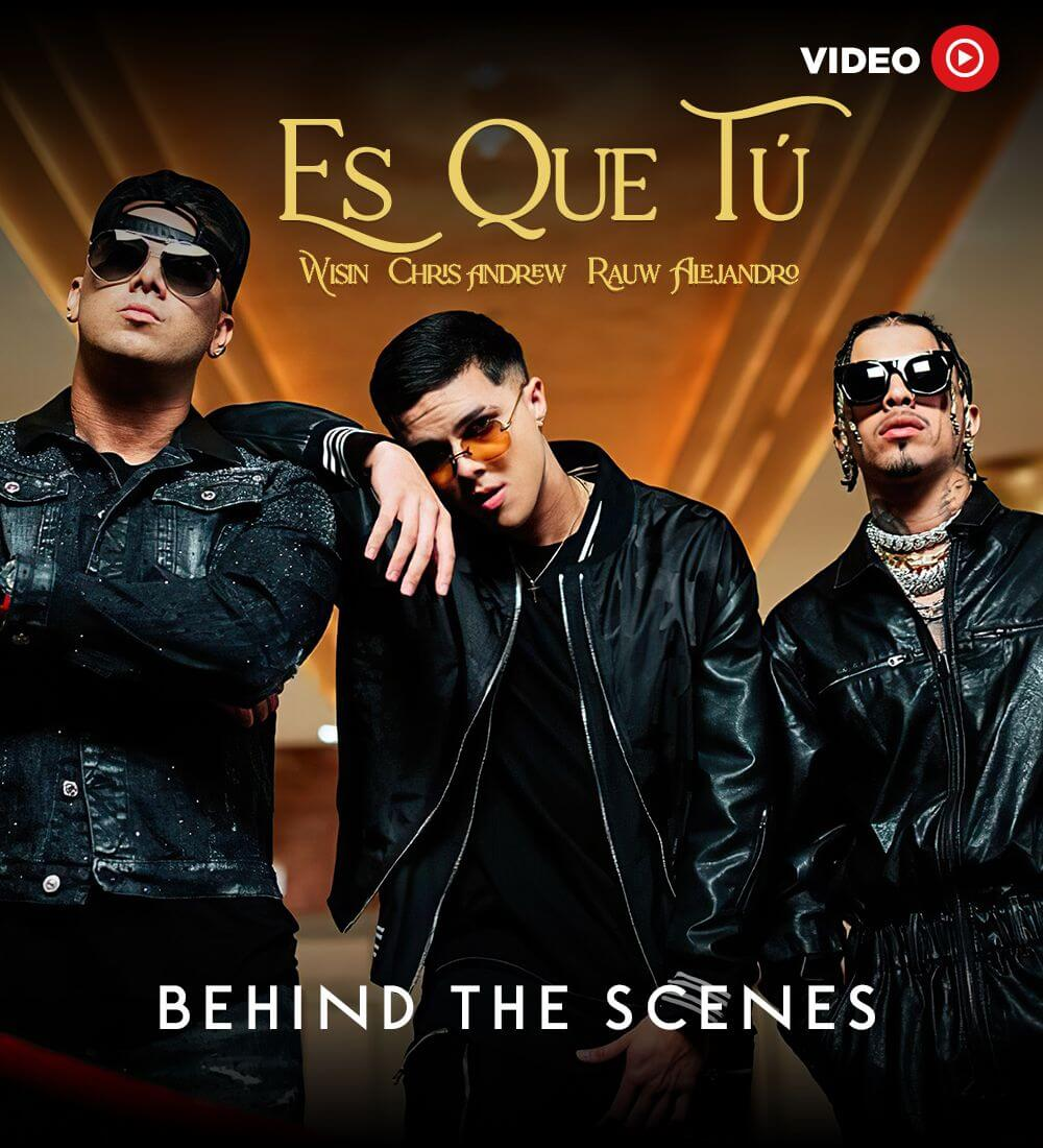 "Behind the Scenes: Wisin, Rauw Alejandro, Chris Andrew ""Es Que Tú"""
