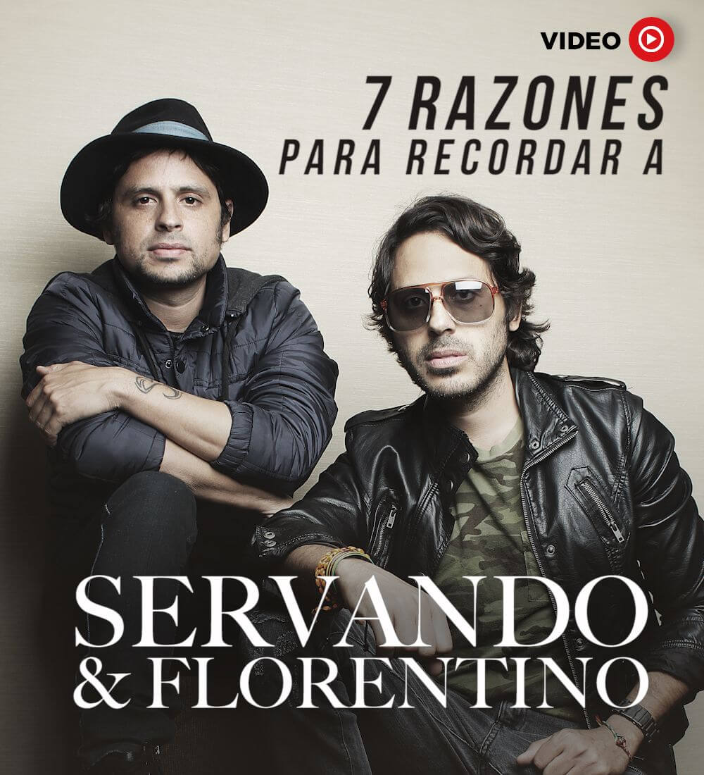 7 Reasons To Remember Servando & Florentino