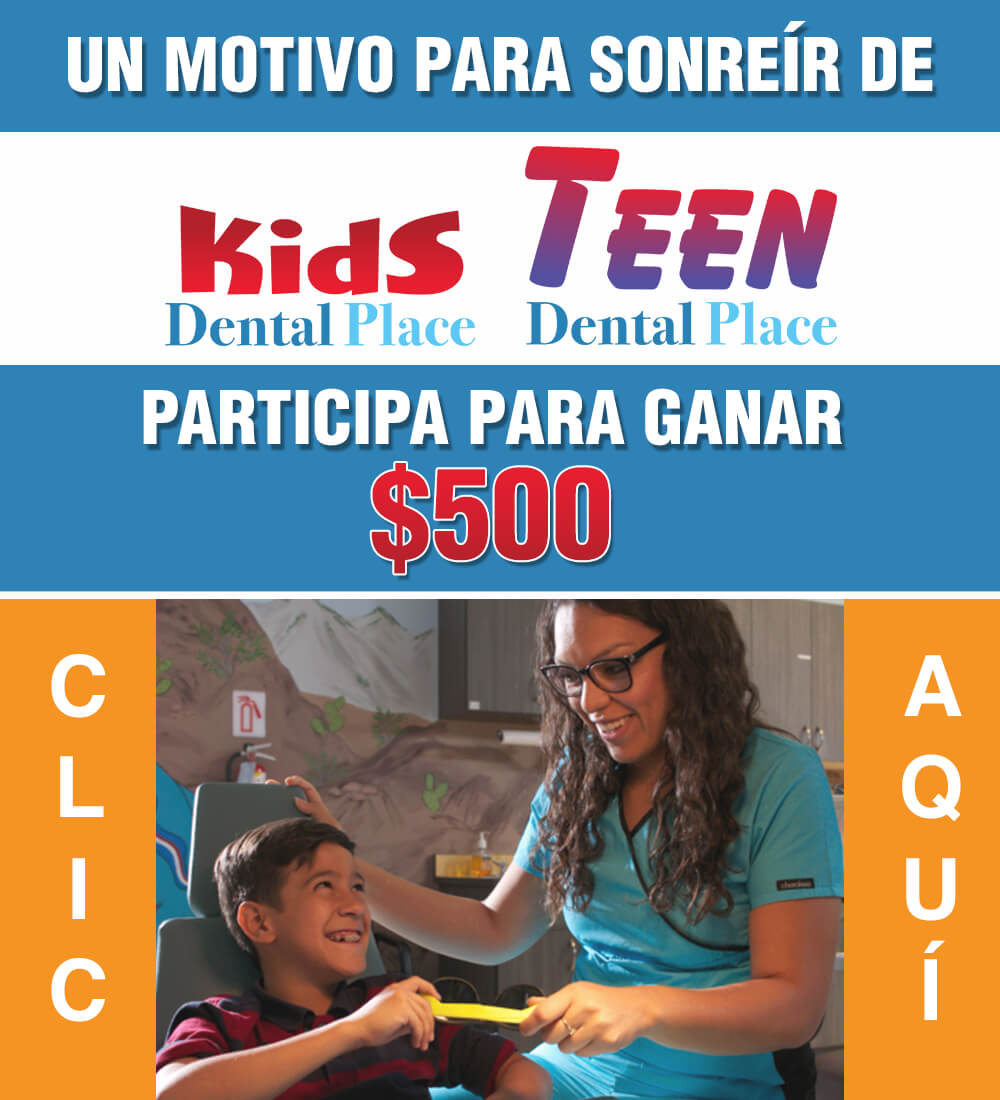 ¡Participa por $500 con Kids & Teen Dental Place!