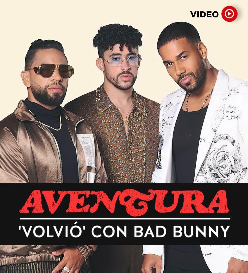 Aventura 'Volvió' Con Bad Bunny