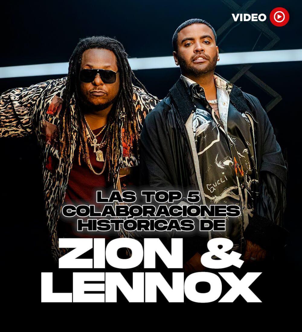 Las Top 5 Colaboraciones Históricas De Zion & Lennox